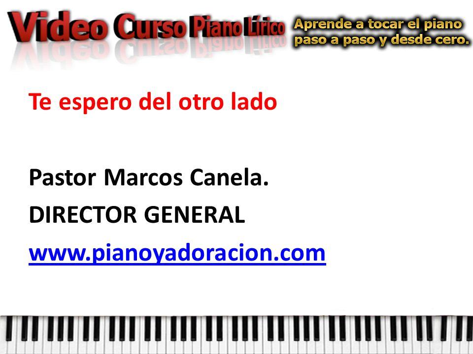 Te espero del otro lado Pastor Marcos Canela. DIRECTOR GENERAL www.pianoyadoracion.com