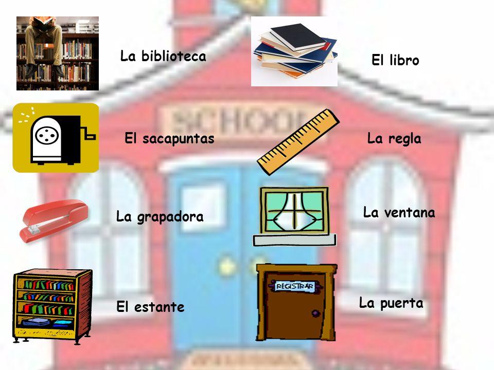 La biblioteca El sacapuntas La grapadora El estante El libro La regla La ventana La puerta