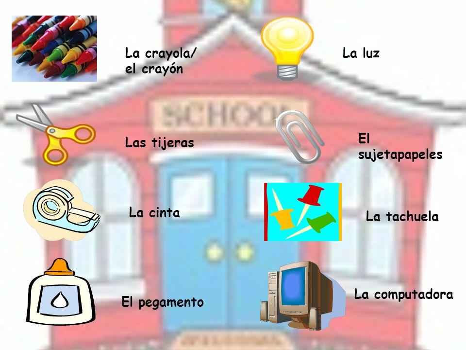 La crayola/ el crayón Las tijeras La cinta El pegamento La luz El sujetapapeles La tachuela La computadora