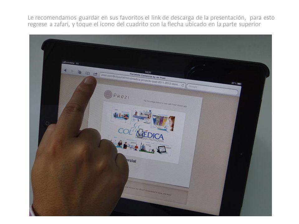Le recomendamos guardar en sus favoritos el link de descarga de la presentación, para esto regrese a zafari, y toque el icono del cuadrito con la flecha ubicado en la parte superior