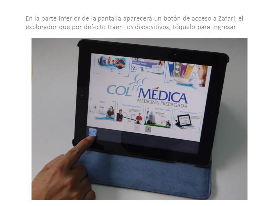 En la parte inferior de la pantalla aparecerá un botón de acceso a Zafari, el explorador que por defecto traen los dispositivos, tóquelo para ingresar