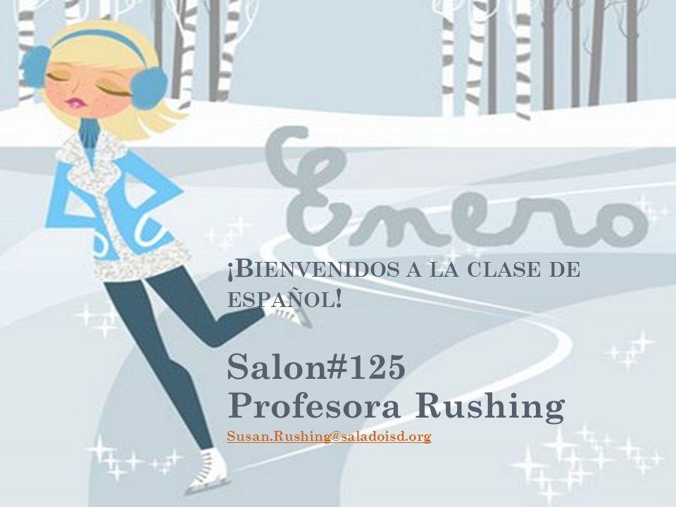 ¡B IENVENIDOS A LA CLASE DE ESPAÑOL ! Salon#125 Profesora Rushing Susan.Rushing@saladoisd.org