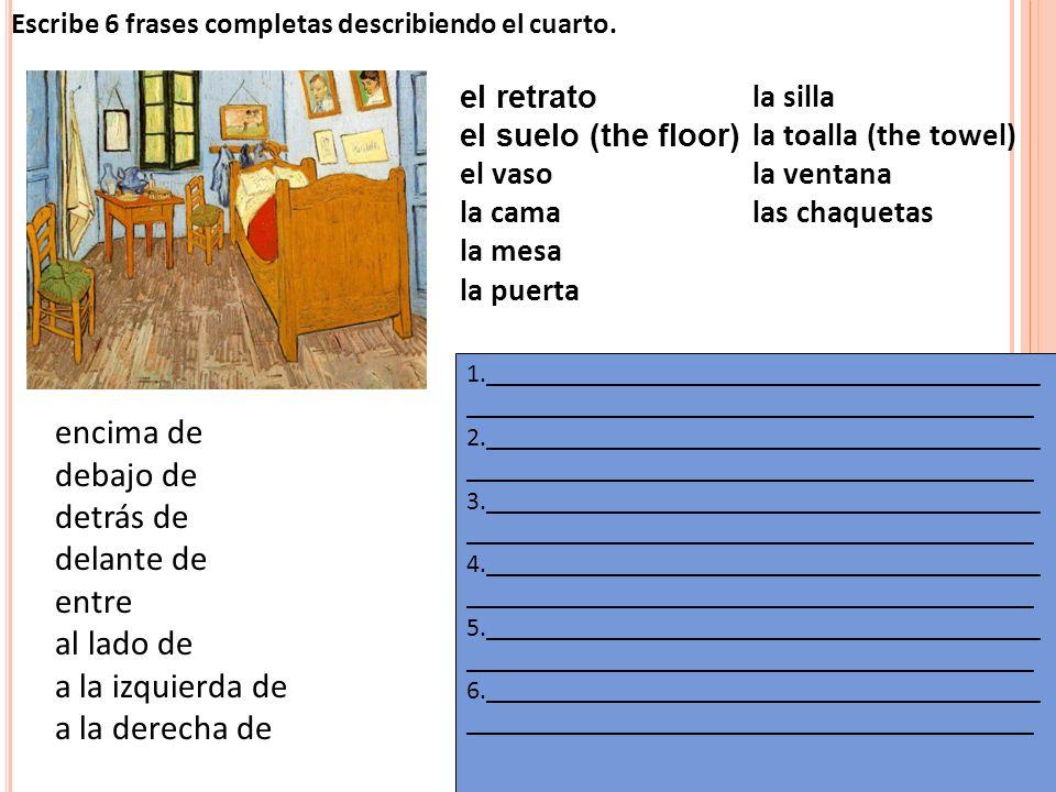 Escribe 6 frases completas describiendo el cuarto.