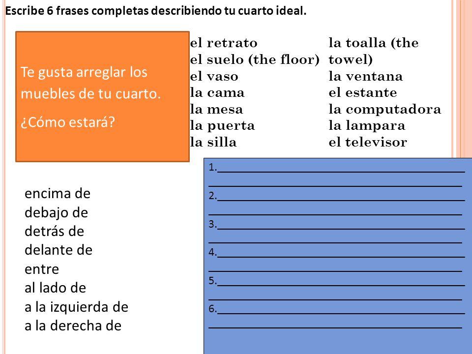 Escribe 6 frases completas describiendo tu cuarto ideal.