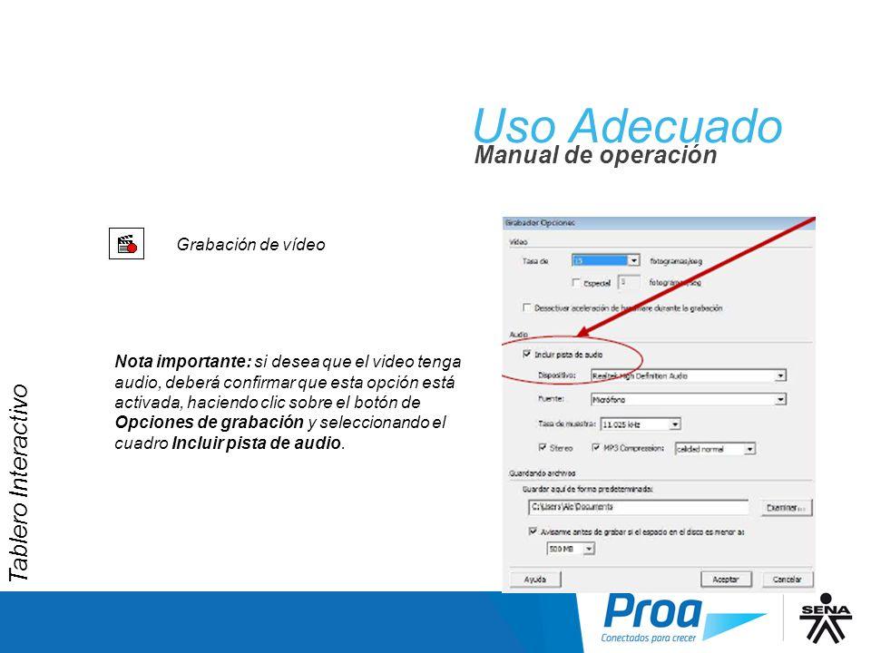 Uso Adecuado Manual de operación Grabación de vídeo Nota importante: si desea que el video tenga audio, deberá confirmar que esta opción está activada