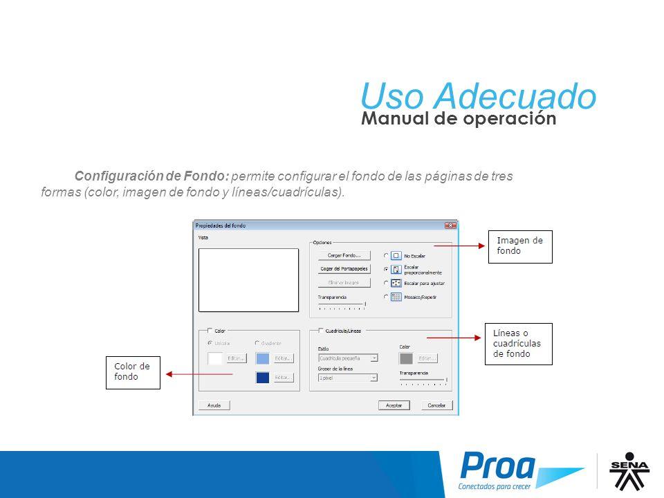 Uso Adecuado Manual de operación Configuración de Fondo: permite configurar el fondo de las páginas de tres formas (color, imagen de fondo y líneas/cu
