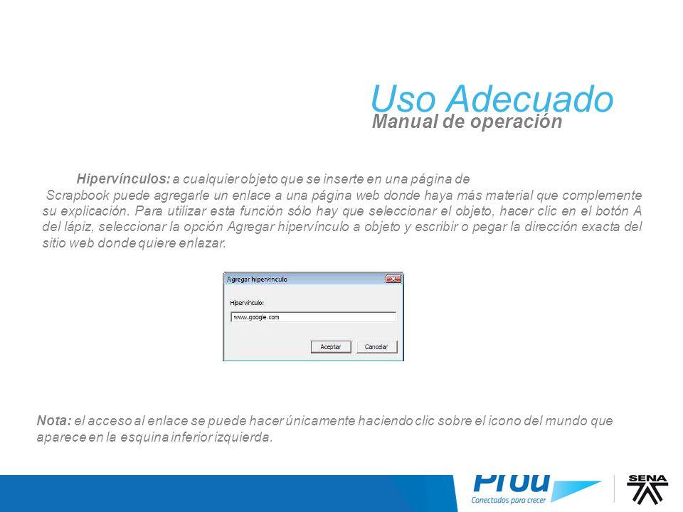 Uso Adecuado Manual de operación Hipervínculos: a cualquier objeto que se inserte en una página de Scrapbook puede agregarle un enlace a una página we