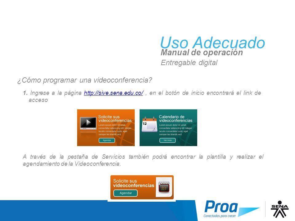 Uso Adecuado Manual de operación Entregable digital ¿Cómo programar una videoconferencia? 1. Ingrese a la página http://sive.sena.edu.co/, en el botón