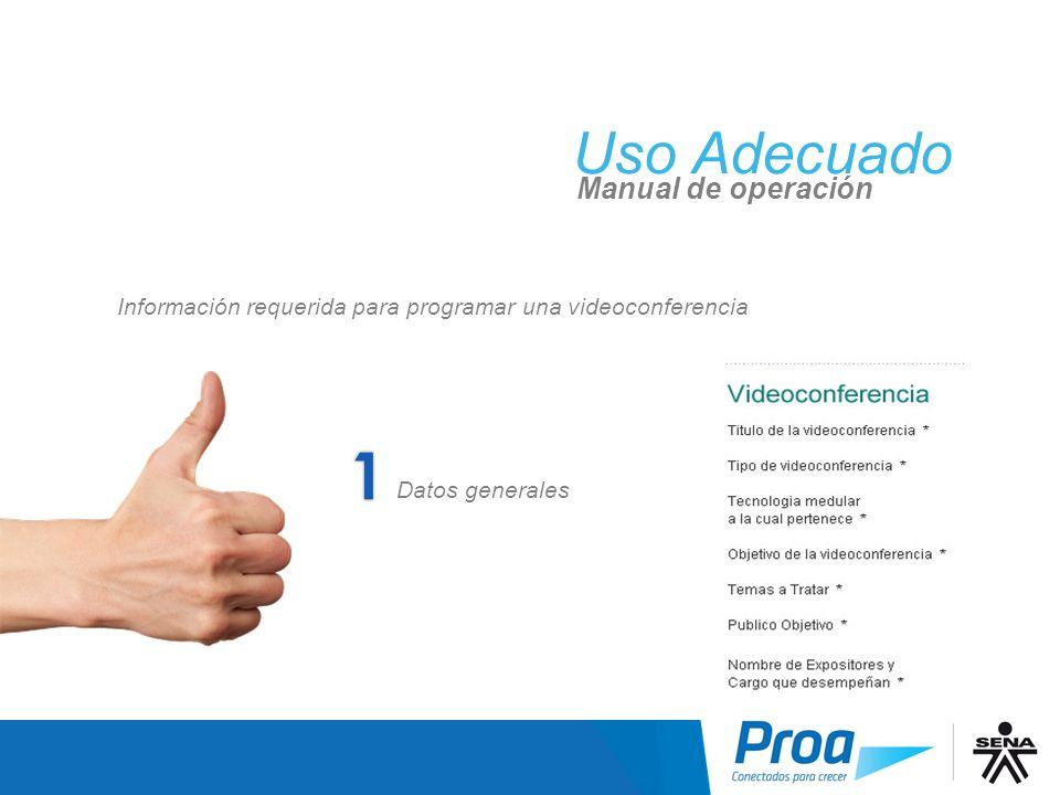 Uso Adecuado Manual de operación Datos generales Información requerida para programar una videoconferencia UA: Solicitar una Videoconferencia: Paso 1