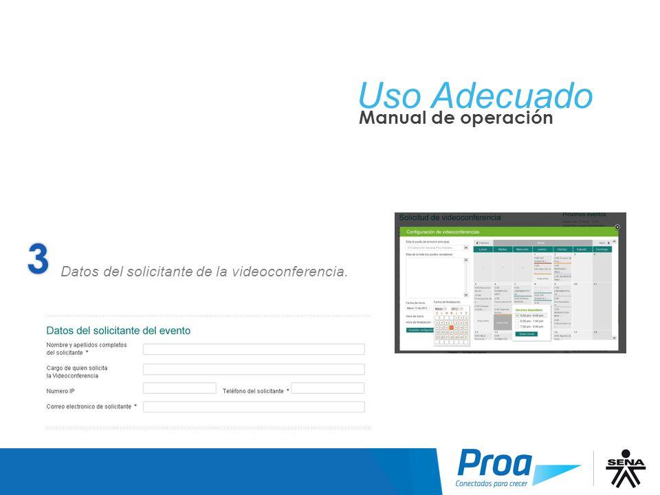 Uso Adecuado Manual de operación Datos del solicitante de la videoconferencia. UA: Solicitar una Videoconferencia: Paso 3 3