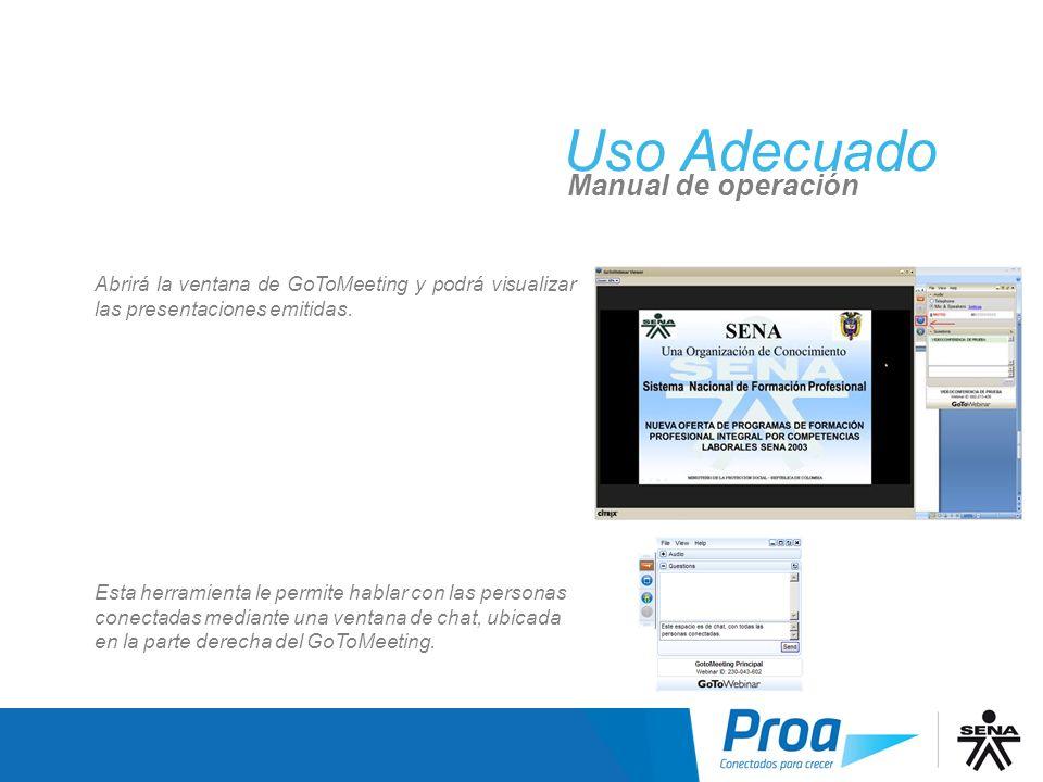 Uso Adecuado Manual de operación Abrirá la ventana de GoToMeeting y podrá visualizar las presentaciones emitidas. Esta herramienta le permite hablar c