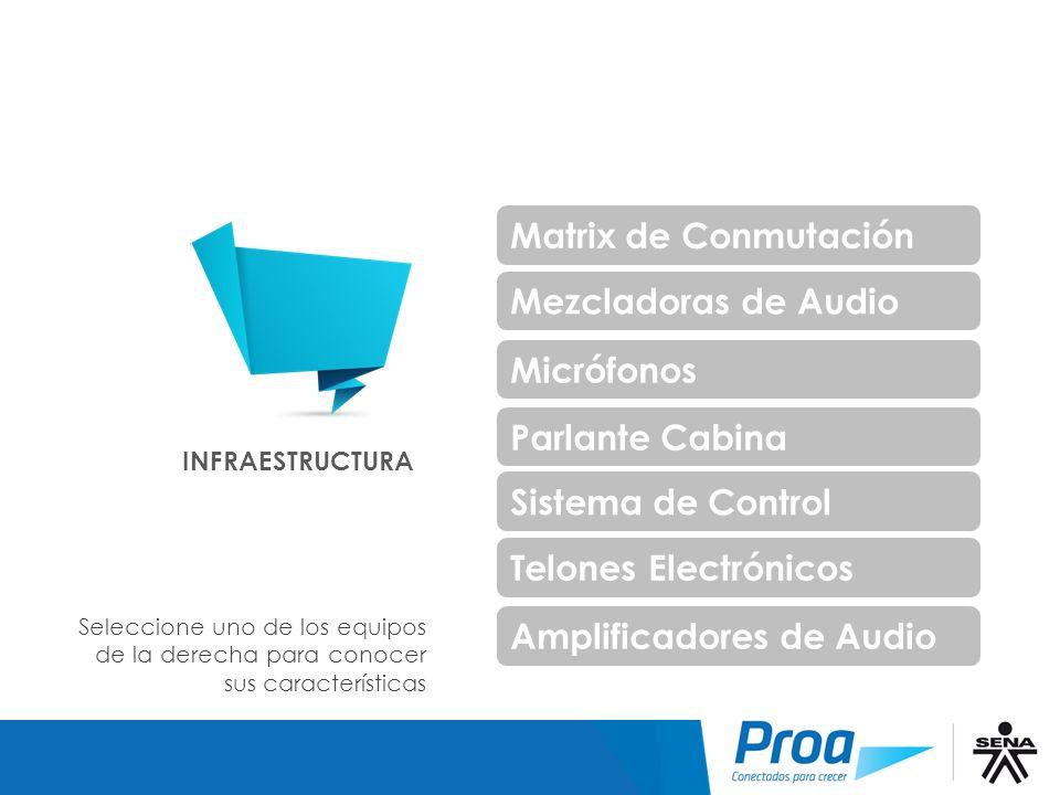 INFRAESTRUCTURA Matrix de Conmutación Mezcladoras de Audio Seleccione uno de los equipos de la derecha para conocer sus características Infraestructur
