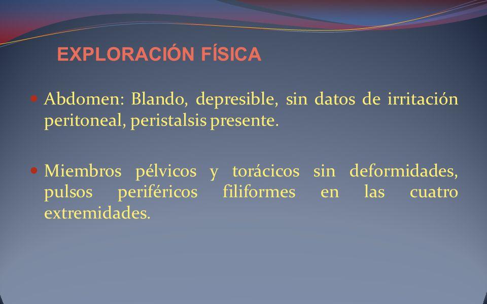 Abdomen: Blando, depresible, sin datos de irritación peritoneal, peristalsis presente. Miembros pélvicos y torácicos sin deformidades, pulsos periféri