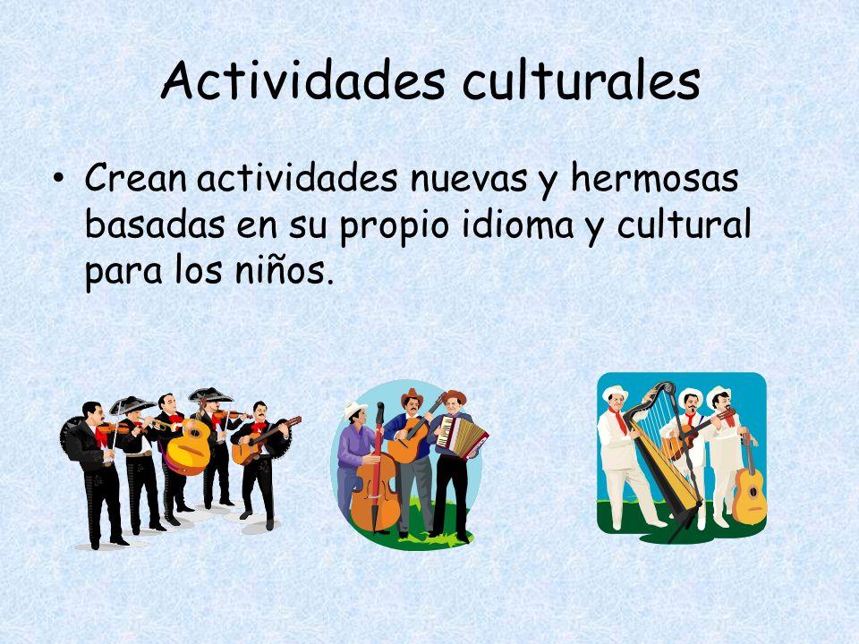 Actividades culturales Crean actividades nuevas y hermosas basadas en su propio idioma y cultural para los niños.