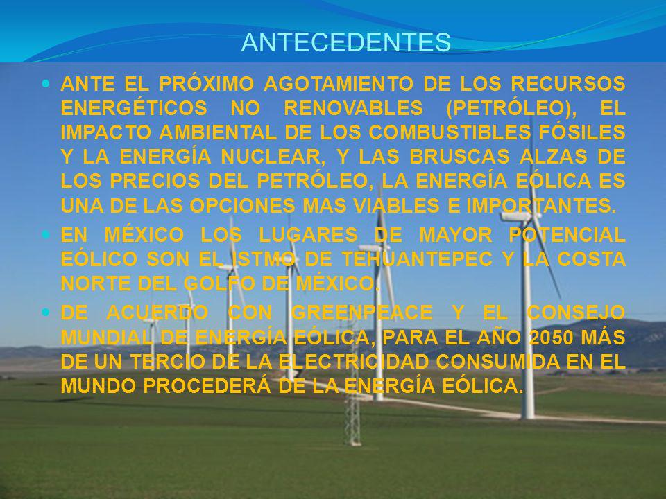 ANTE EL PRÓXIMO AGOTAMIENTO DE LOS RECURSOS ENERGÉTICOS NO RENOVABLES (PETRÓLEO), EL IMPACTO AMBIENTAL DE LOS COMBUSTIBLES FÓSILES Y LA ENERGÍA NUCLEAR, Y LAS BRUSCAS ALZAS DE LOS PRECIOS DEL PETRÓLEO, LA ENERGÍA EÓLICA ES UNA DE LAS OPCIONES MAS VIABLES E IMPORTANTES.