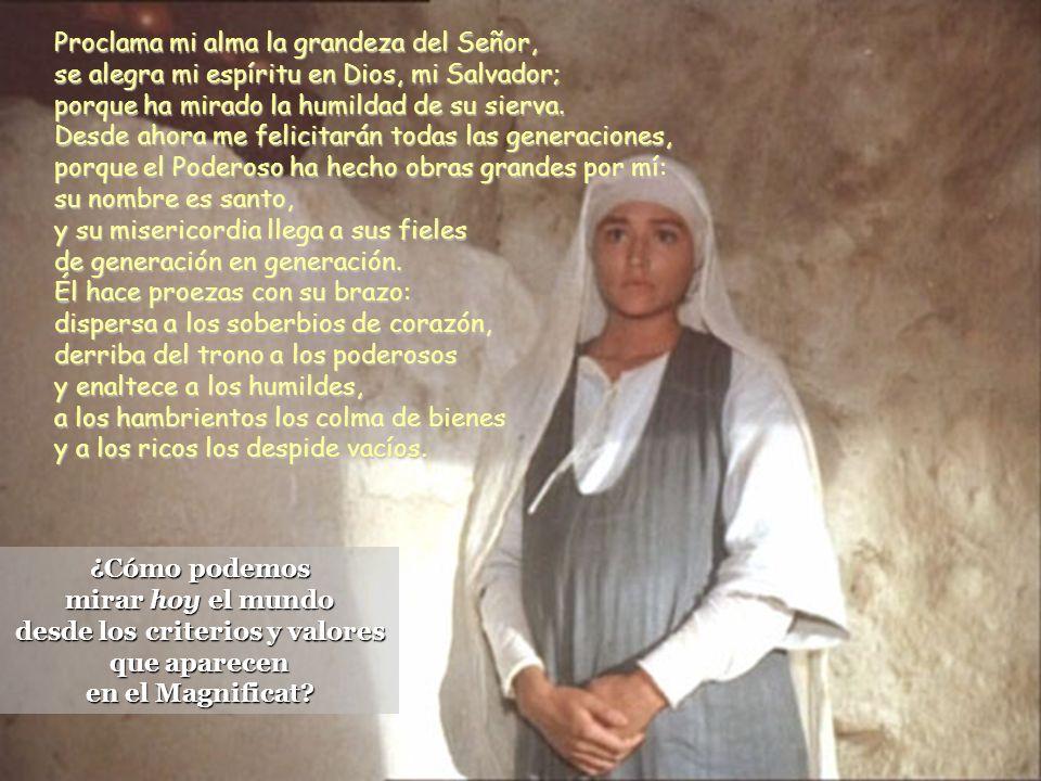 Proclama mi alma la grandeza del Señor, se alegra mi espíritu en Dios, mi Salvador; porque ha mirado la humildad de su sierva.