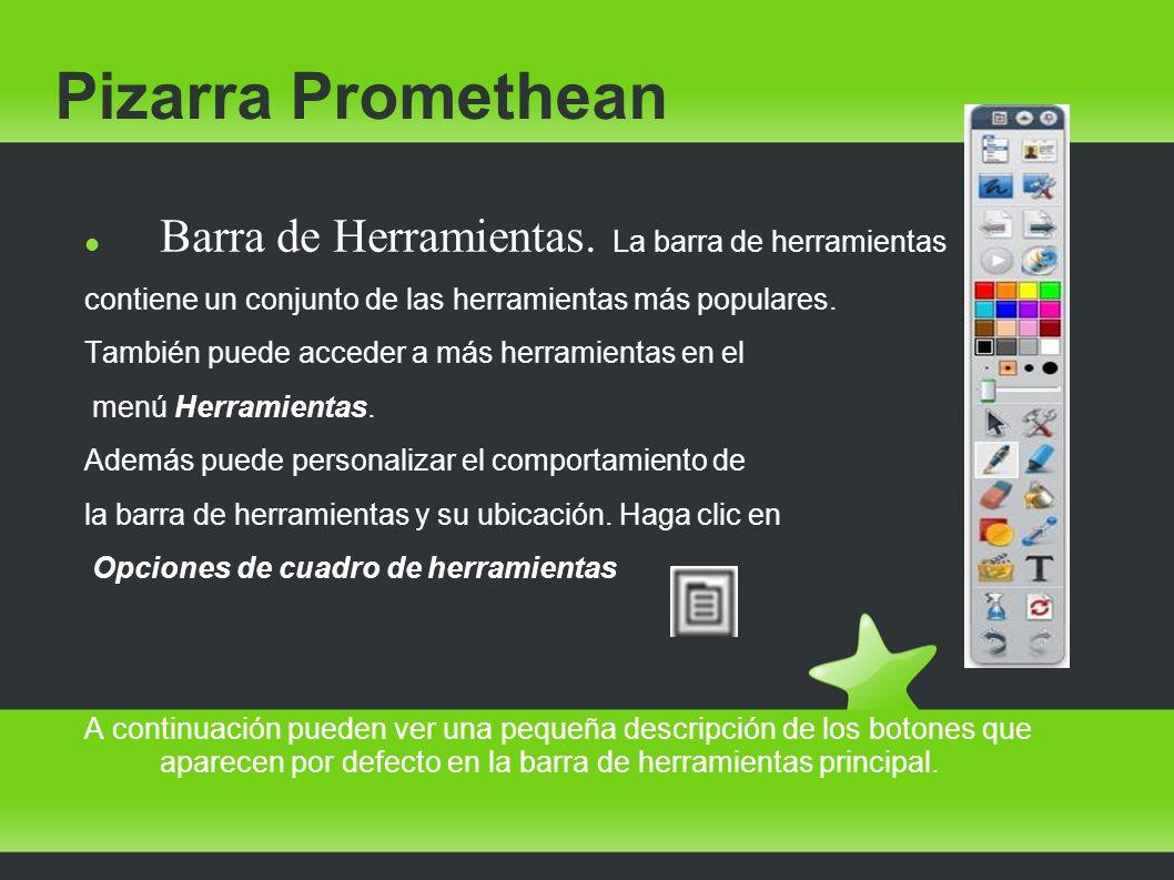 Pizarra Promethean Barra de Herramientas. La barra de herramientas contiene un conjunto de las herramientas más populares. También puede acceder a más