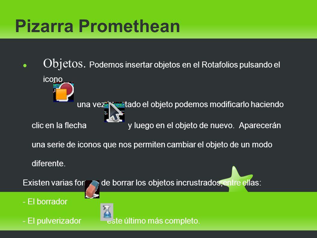 Pizarra Promethean Objetos. Podemos insertar objetos en el Rotafolios pulsando el icono una vez insertado el objeto podemos modificarlo haciendo clic