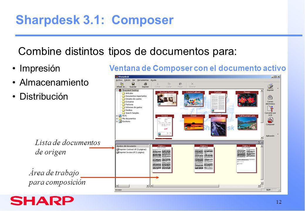 12 Sharpdesk 3.1: Composer Ventana de Composer con el documento activo Área de trabajo para composición Lista de documentos de origen Impresión Almacenamiento Distribución Combine distintos tipos de documentos para: