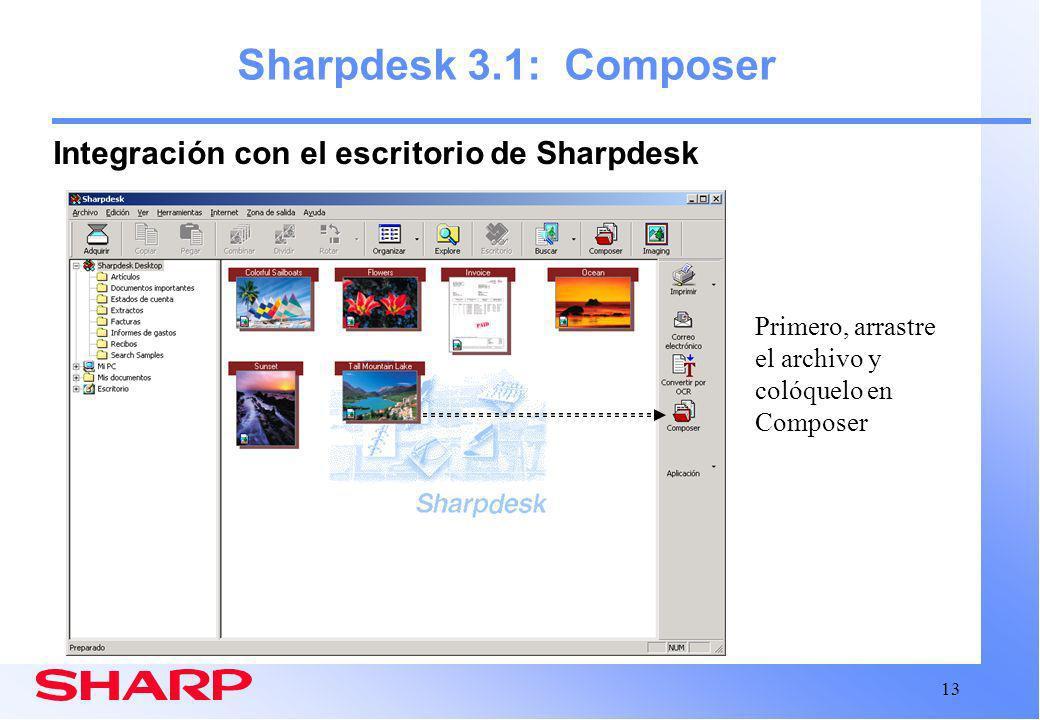 13 Sharpdesk 3.1: Composer Integración con el escritorio de Sharpdesk Primero, arrastre el archivo y colóquelo en Composer