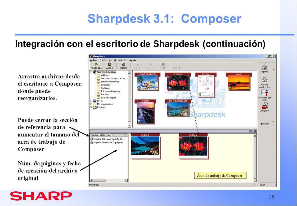 15 Área de trabajo de Composer Sharpdesk 3.1: Composer Integración con el escritorio de Sharpdesk (continuación) Arrastre archivos desde el escritorio a Composer, donde puede reorganizarlos.