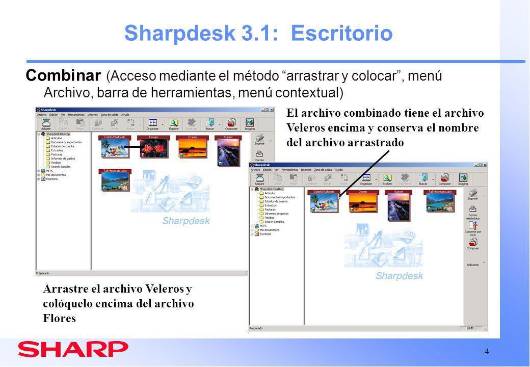 4 Sharpdesk 3.1: Escritorio Combinar (Acceso mediante el método arrastrar y colocar, menú Archivo, barra de herramientas, menú contextual) Arrastre el archivo Veleros y colóquelo encima del archivo Flores El archivo combinado tiene el archivo Veleros encima y conserva el nombre del archivo arrastrado