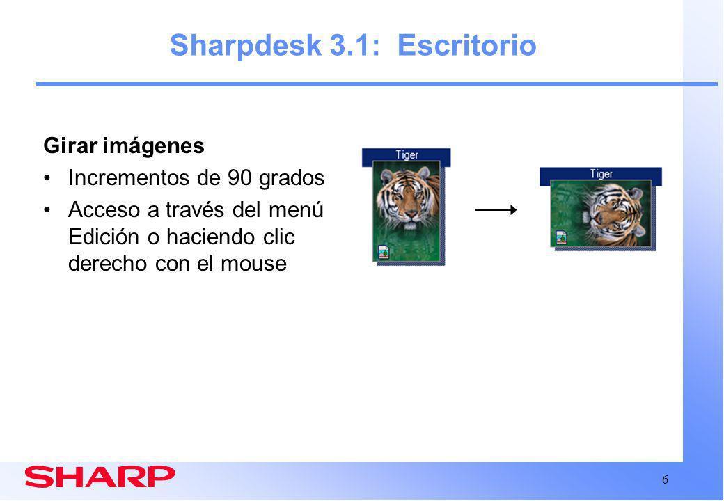 6 Sharpdesk 3.1: Escritorio Girar imágenes Incrementos de 90 grados Acceso a través del menú Edición o haciendo clic derecho con el mouse