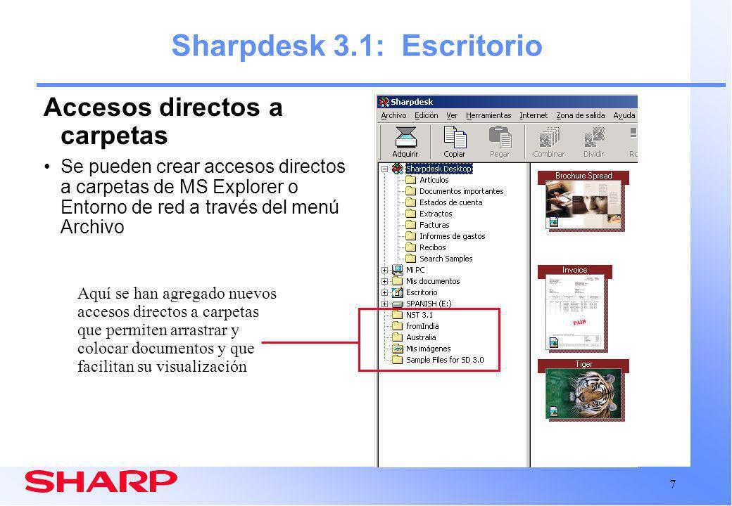 7 Sharpdesk 3.1: Escritorio Accesos directos a carpetas Se pueden crear accesos directos a carpetas de MS Explorer o Entorno de red a través del menú Archivo Aquí se han agregado nuevos accesos directos a carpetas que permiten arrastrar y colocar documentos y que facilitan su visualización