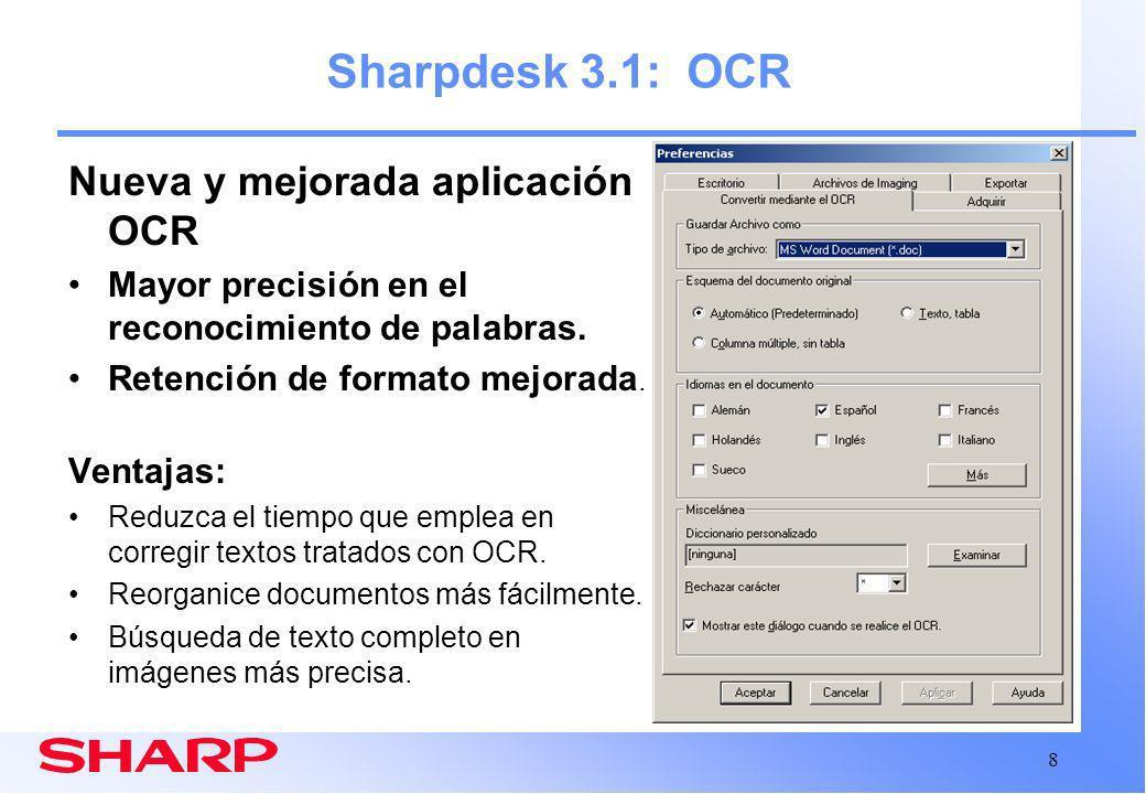 8 Sharpdesk 3.1: OCR Nueva y mejorada aplicación OCR Mayor precisión en el reconocimiento de palabras.