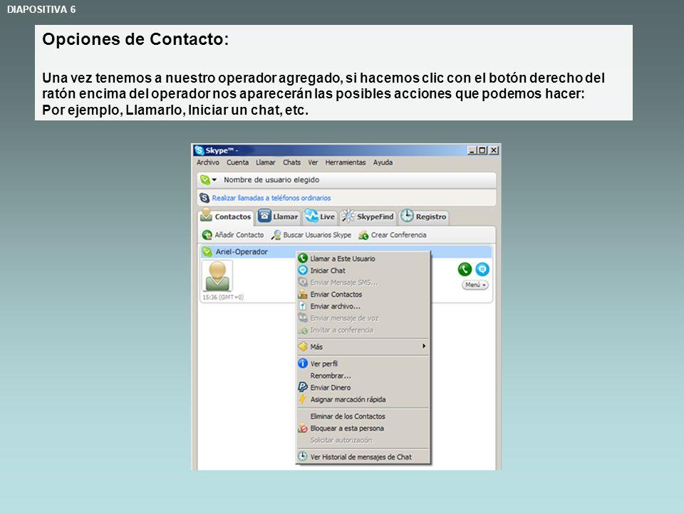 Opciones de Contacto: Una vez tenemos a nuestro operador agregado, si hacemos clic con el botón derecho del ratón encima del operador nos aparecerán las posibles acciones que podemos hacer: Por ejemplo, Llamarlo, Iniciar un chat, etc.