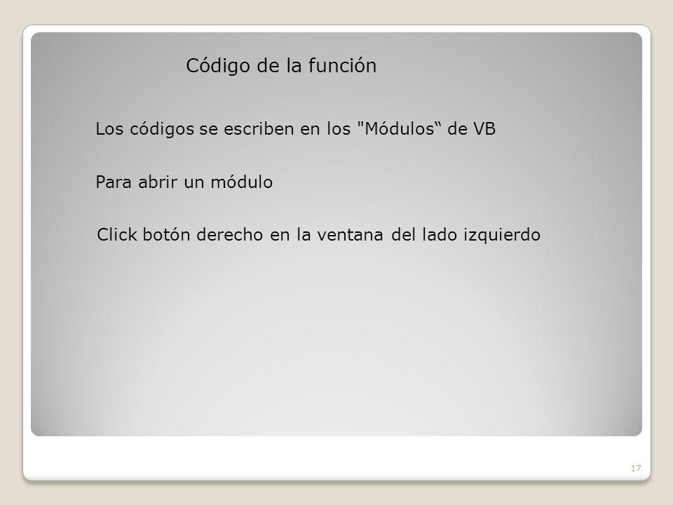 Código de la función 17 Los códigos se escriben en los Módulos de VB Para abrir un módulo Click botón derecho en la ventana del lado izquierdo