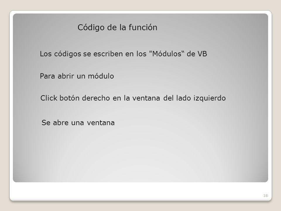 Código de la función 18 Los códigos se escriben en los Módulos de VB Para abrir un módulo Click botón derecho en la ventana del lado izquierdo Se abre una ventana