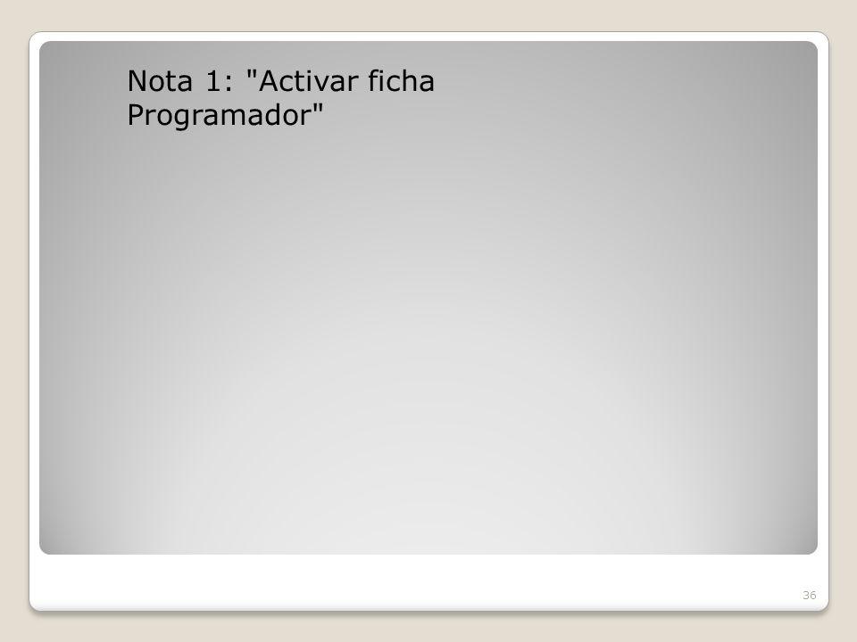 Nota 1: Activar ficha Programador 36