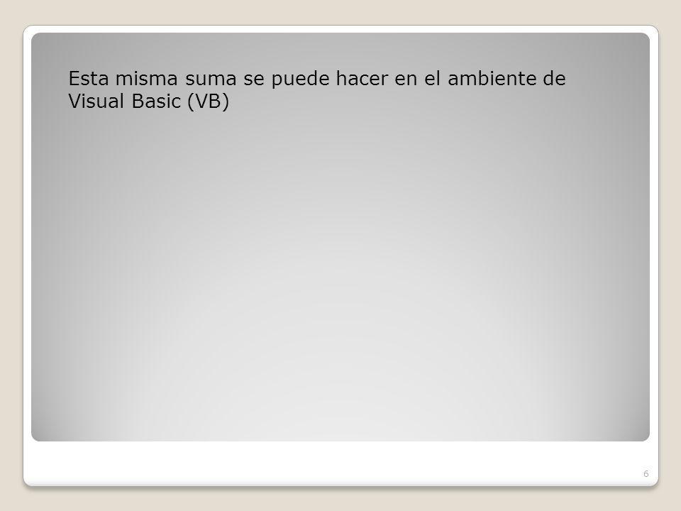Esta misma suma se puede hacer en el ambiente de Visual Basic (VB) 6