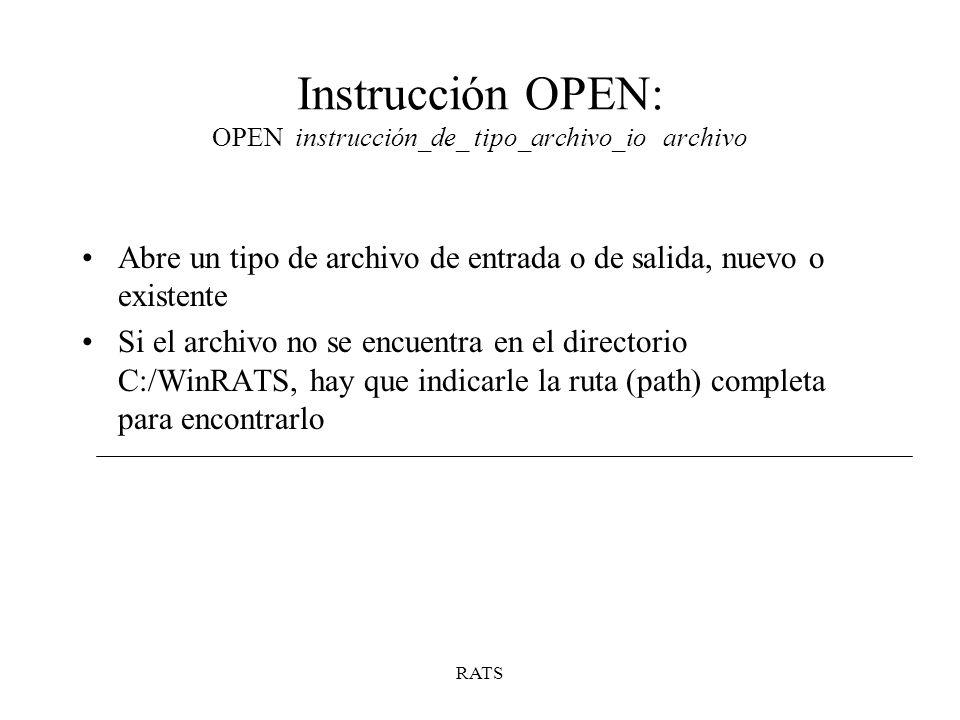 RATS Instrucción OPEN: OPEN instrucción_de_ tipo_archivo_io archivo Abre un tipo de archivo de entrada o de salida, nuevo o existente Si el archivo no