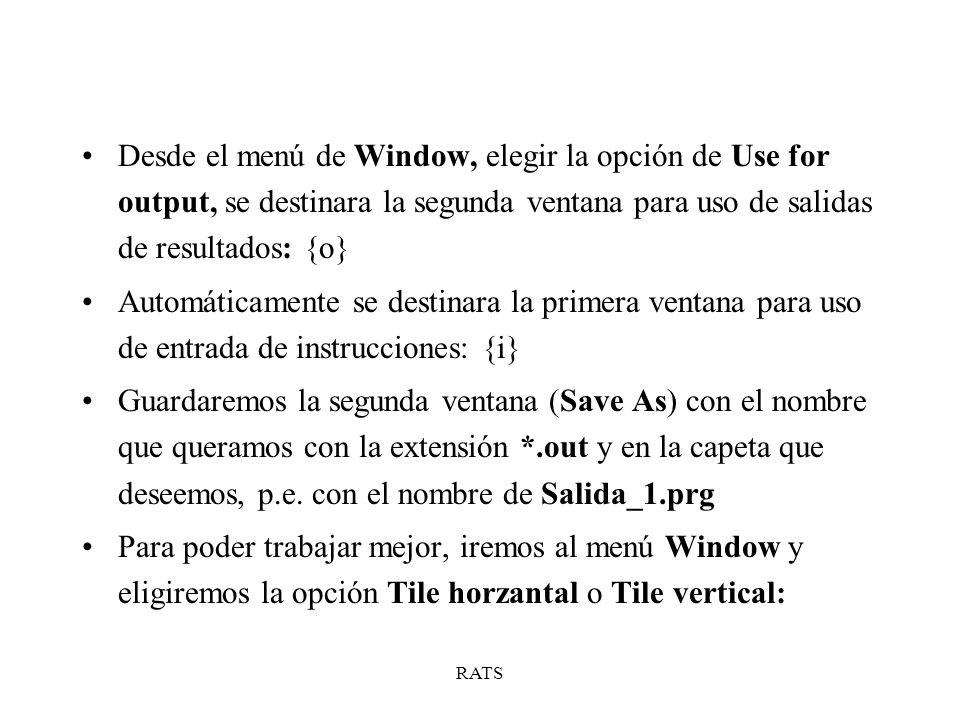 RATS Desde el menú de Window, elegir la opción de Use for output, se destinara la segunda ventana para uso de salidas de resultados: {o} Automáticamen