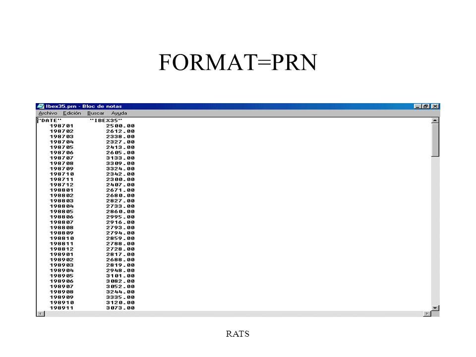RATS TRANFORMACIÓN DE LAS SERIES Instrucción SET: –Dividir:SET A = IBEX35 / 2 –Multiplicar: SET B = IBEX35 * 2 –Elevar al cuadrado:SET C = IBEX35 ** 2 –Logaritmos:SET L = LOG (IBEX35) –Primer retardo:SET D = IBEX35 {1} –Generar una variable de tendencia: SET TREND = T