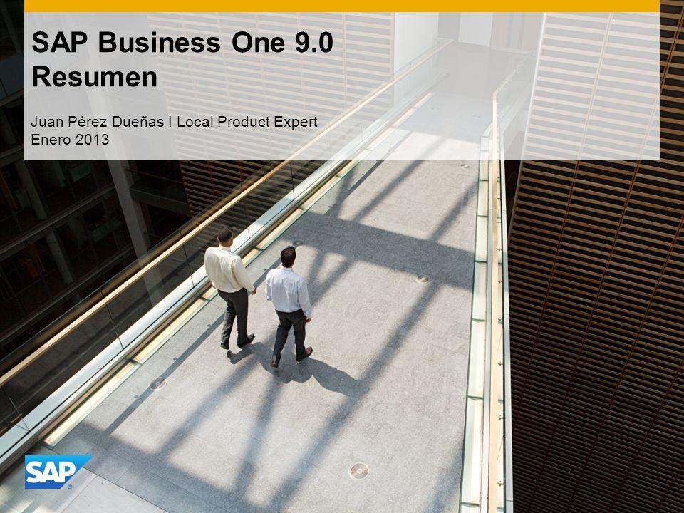 SAP Business One 9.0 Resumen Juan Pérez Dueñas I Local Product Expert Enero 2013