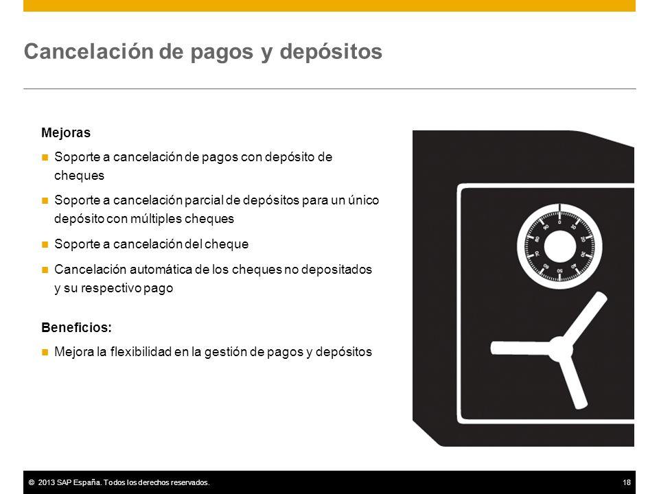 ©2013 SAP España. Todos los derechos reservados.18 Cancelación de pagos y depósitos Mejoras Soporte a cancelación de pagos con depósito de cheques Sop