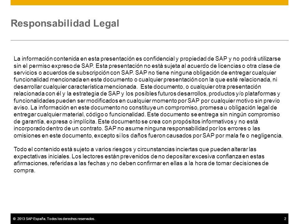 ©2013 SAP España. Todos los derechos reservados.2 Responsabilidad Legal La información contenida en esta presentación es confidencial y propiedad de S