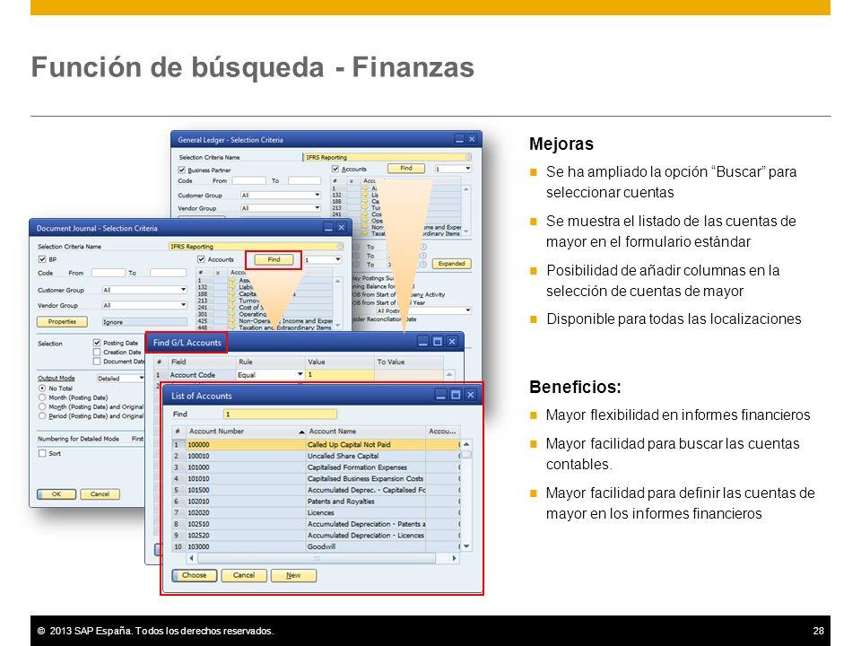 ©2013 SAP España. Todos los derechos reservados.28 Función de búsqueda - Finanzas Mejoras Se ha ampliado la opción Buscar para seleccionar cuentas Se