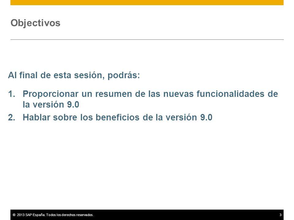 ©2013 SAP España. Todos los derechos reservados.3 1.Proporcionar un resumen de las nuevas funcionalidades de la versión 9.0 2.Hablar sobre los benefic