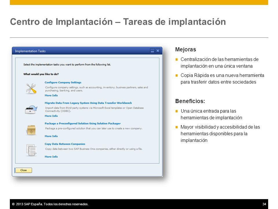 ©2013 SAP España. Todos los derechos reservados.34 Centro de Implantación – Tareas de implantación Mejoras Centralización de las herramientas de impla