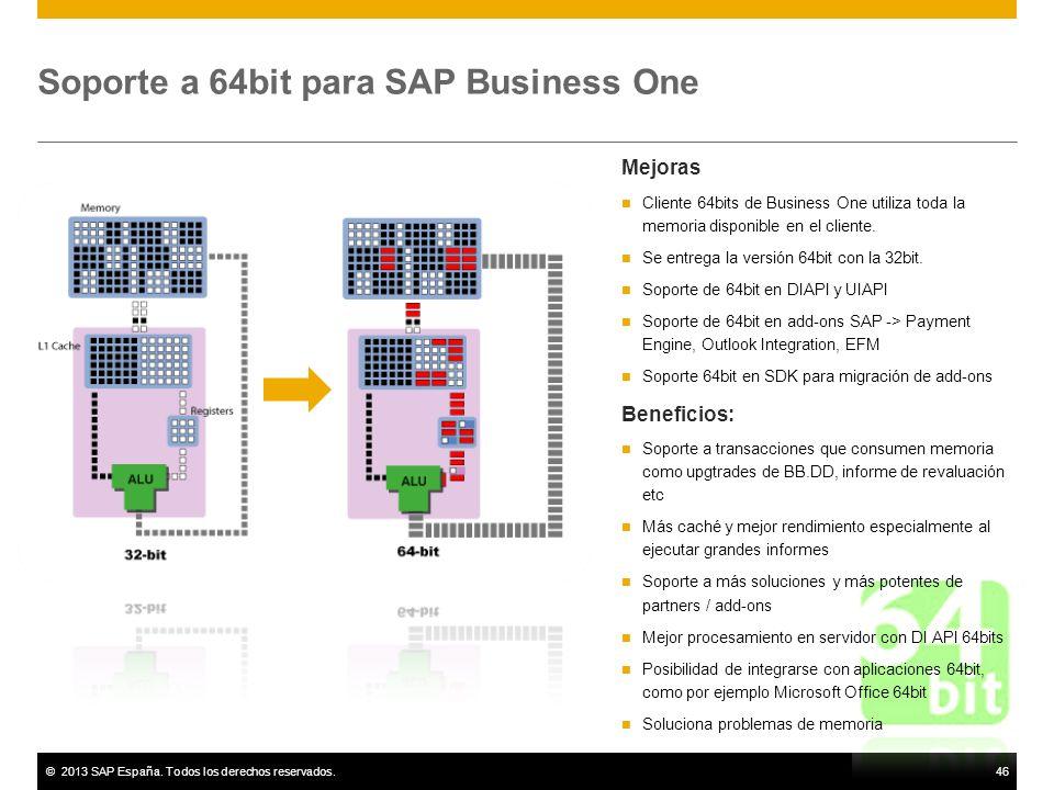 ©2013 SAP España. Todos los derechos reservados.46 Soporte a 64bit para SAP Business One Mejoras Cliente 64bits de Business One utiliza toda la memori