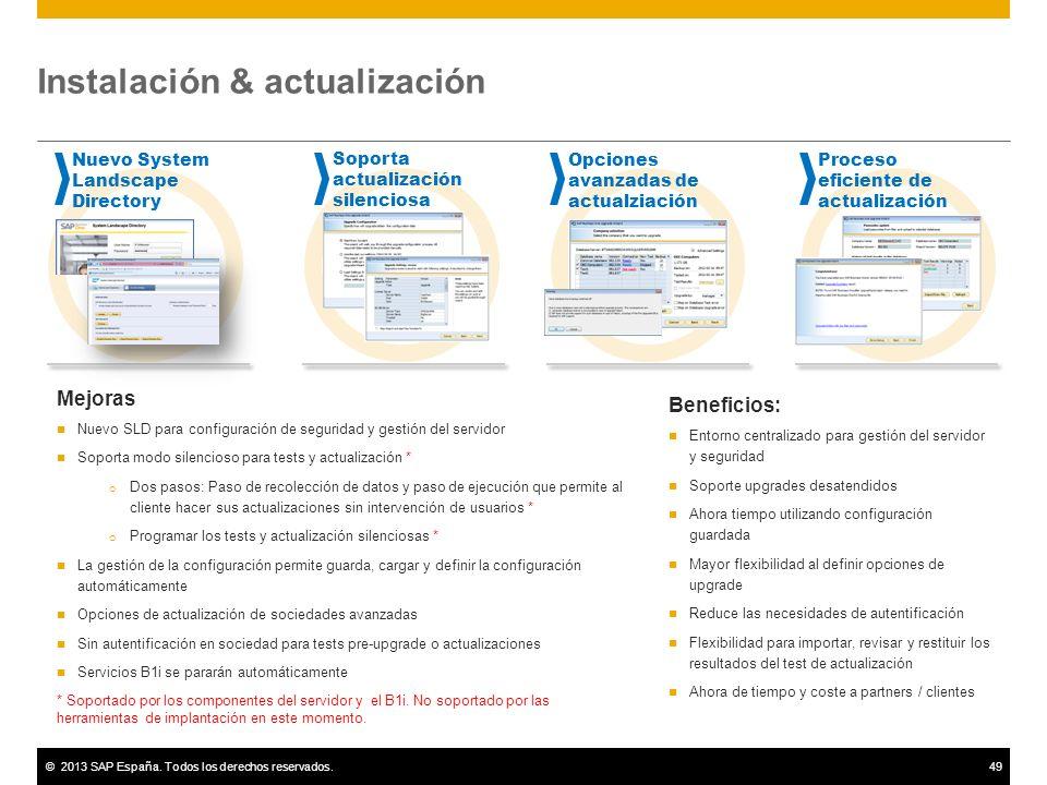 ©2013 SAP España. Todos los derechos reservados.49 Instalación & actualización Nuevo System Landscape Directory Soporta actualización silenciosa Opcio
