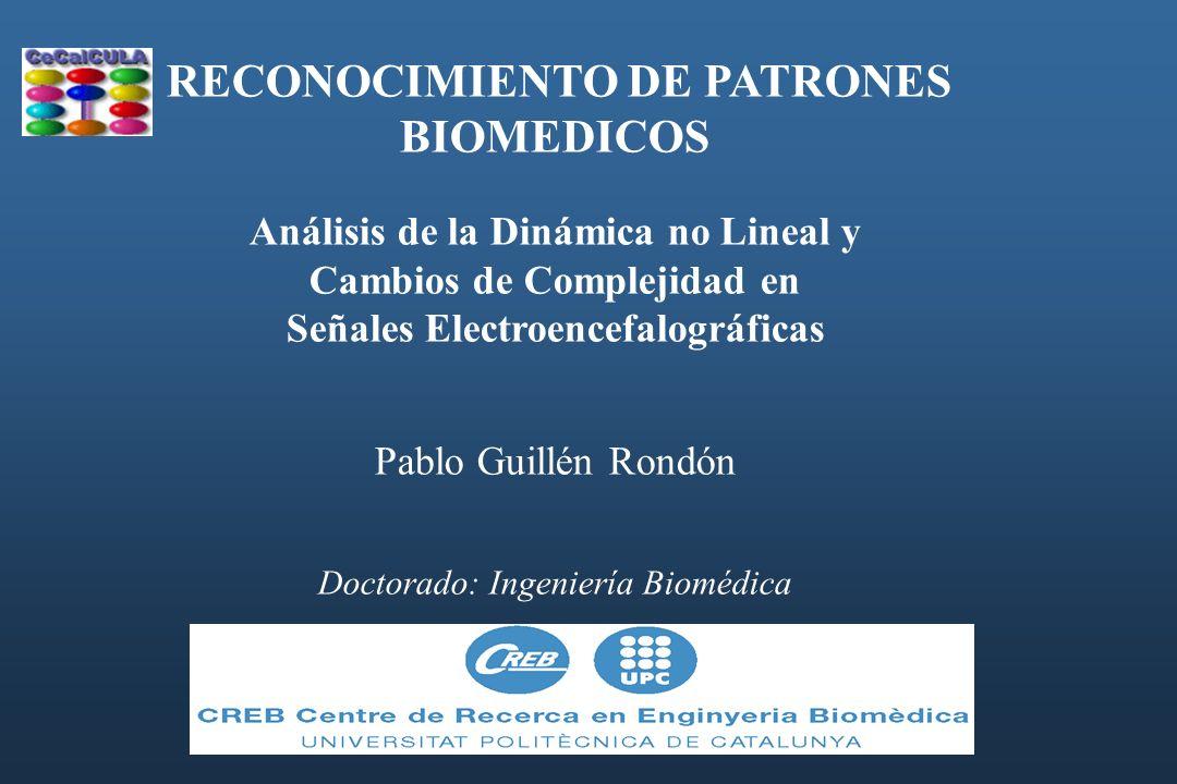 RECONOCIMIENTO DE PATRONES BIOMEDICOS Análisis de la Dinámica no Lineal y Cambios de Complejidad en Señales Electroencefalográficas Pablo Guillén Rond
