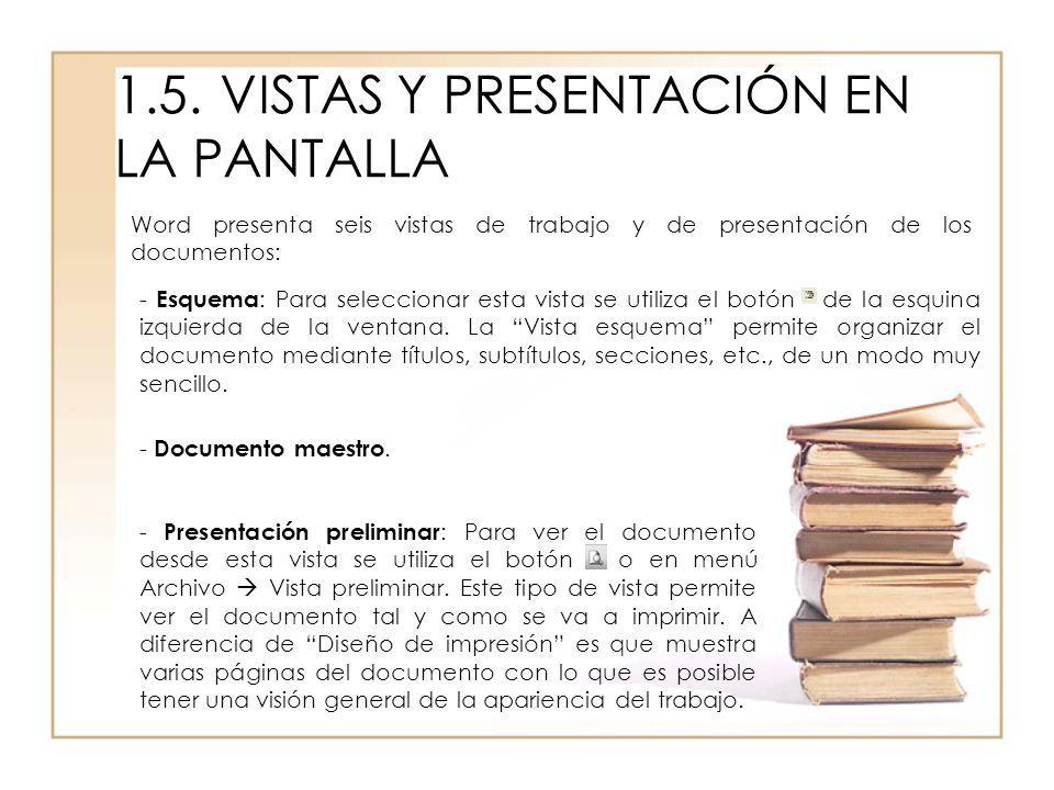 1.5.VISTAS Y PRESENTACIÓN EN LA PANTALLA Word presenta seis vistas de trabajo y de presentación de los documentos: - Esquema : Para seleccionar esta v