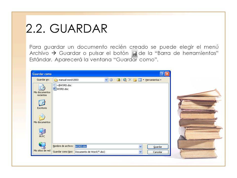2.2.GUARDAR Para guardar un documento recién creado se puede elegir el menú Archivo Guardar o pulsar el botón de la Barra de herramientas Estándar. Ap