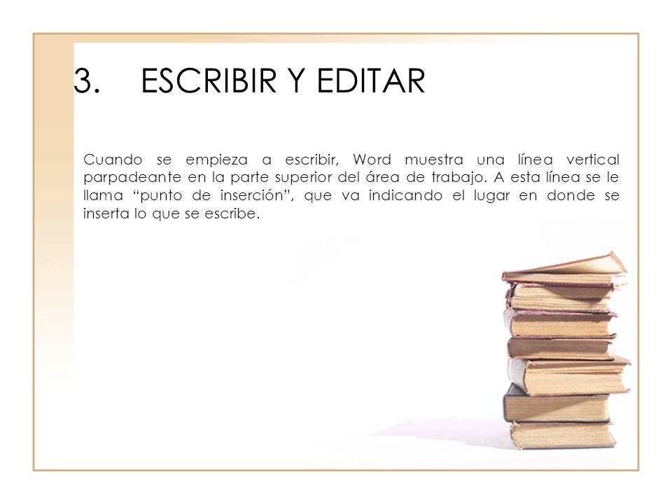 3.ESCRIBIR Y EDITAR Cuando se empieza a escribir, Word muestra una línea vertical parpadeante en la parte superior del área de trabajo. A esta línea s