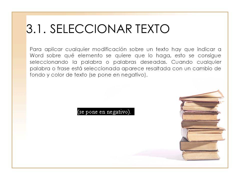 3.1.SELECCIONAR TEXTO Para aplicar cualquier modificación sobre un texto hay que indicar a Word sobre qué elemento se quiere que lo haga, esto se cons